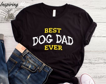 2ff6388dcb Best Dog Dad Ever T-Shirt, Dog Dad Shirt, Best Dog Dad Ever, Funny Dog Shirt,  Mens Dog T Shirt, Gift For Dog Lovers, Shirt For Dog Owners