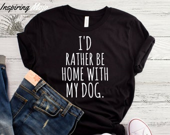 I'd Rather Be Home With My Dog T-Shirt, Dog Mom AF Shirt, Dog Mom Shirt, Dog Lover Gift, Namastay Home With My Dog Shirt, I Love Dogs Shirt