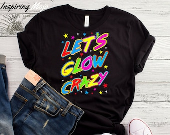 Lets Glow Crazy T Shirt Neon Party Glowing Effect Birthday In The Dark