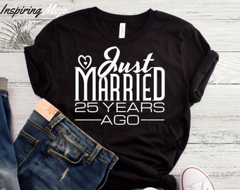 44055d6c7 Just Married 25 Years Ago T-Shirt, 25 Year Wedding Anniversary, 25th  Wedding Anniversary, 25 Years Of Marriage, 25th Anniversary Gift Shirt
