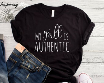 My Y'all is Authentic T-Shirt, Hey Y'all Shirt, Southern Shirt, Authentic Y'all Shirt, Southern Girl Shirt, Southern Saying, From The South