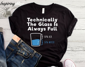 6f88ff84 Technically The Glass Is Always Full T-Shirt, Organic Chemistry Gift,  Chemistry Shirt, Science Shirt, Funny Present, Science Party