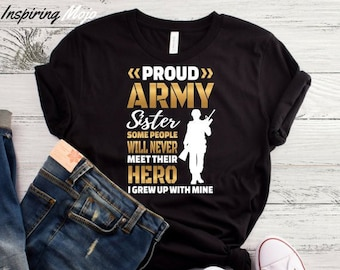 20f8c3689ba84 Proud Army Sister Some People Will Never Meet Their Hero I Grew Up With  Mine T-Shirt