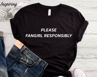 Please Fangirl Responsibly T-Shirt, Fan Girl Shirt, Professional Fan Girl Shirt, Fangirl Shirt, Tumblr Shirt, Hipster Shirt, Biggest Fan