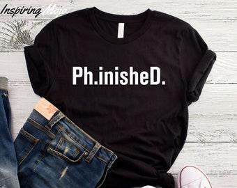 Phinished T-Shirt, PhD Shirt, Doctorate Shirt, University Shirt, Graduation Present Shirt, College Shirt, Doctoral Degree Shirt, Student Tee