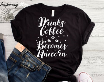 965f8ed3 Drinks Coffee Becomes Unicorn T-Shirt, Funny Coffee Shirt, Coffee Addict,  Coffee Obsessed, I Love Coffee, Coffee Lifeline, But First Coffee
