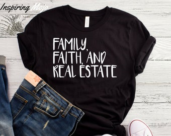 dc98863ce10 Family Faith And Real Estate T-Shirt