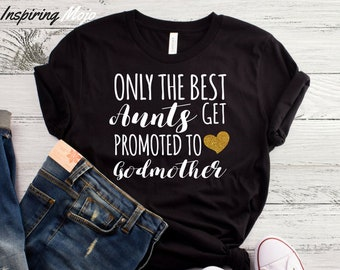 7c6fd9f34 Only the Best Aunts Get Promoted to Godmother T-Shirt, Women T-Shirt, Godmother  Shirts, Godmother Gifts, Godmother To Be Shirt, Godmother