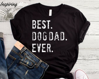 4edf878ed Best Dog Dad Ever T-Shirt, Dog Dad Shirt, Best Dog Dad Ever, Funny Dog Shirt,  Mens Dog T Shirt, Gift For Dog Lovers, Shirt For Dog Owners