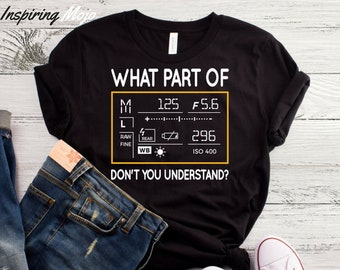 695871e0 What Part Of Don't You Understand T-Shirt, Photographer Gift, Photographer  Shirt, Camera T Shirt, Photography Shirt, Graphic Tee