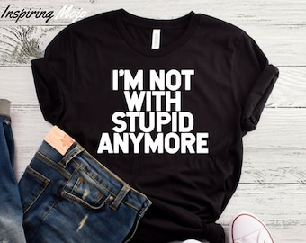 0ae26c00 I'm Not With Stupid Anymore T-Shirt, Funny Divorce Shirt, Funny Hipster  Shirt, Break Up Shirt, Funny Breakup Shirt, Ex Boyfriend Shirt