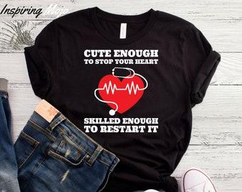 Cute Enough To Stop Your Heart Skilled Enough To Restart It T-Shirt, RN Nurse Shirt, Nurse Graduation Gift, Nursing School Student, RN Gifts