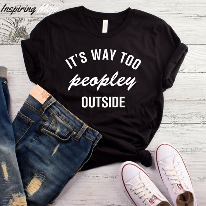 It's Way Too Peopley Outside T Shirt, Funny T Shirt, Womens Graphic Tee, Cute T Shirt, Way Too Peopley Outside Shirt Tee, Introvert Tee