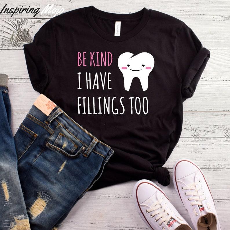 b7bbd2f7ea Be Kind I Have Fillings Too T-Shirt Dentist Shirt Dentist   Etsy
