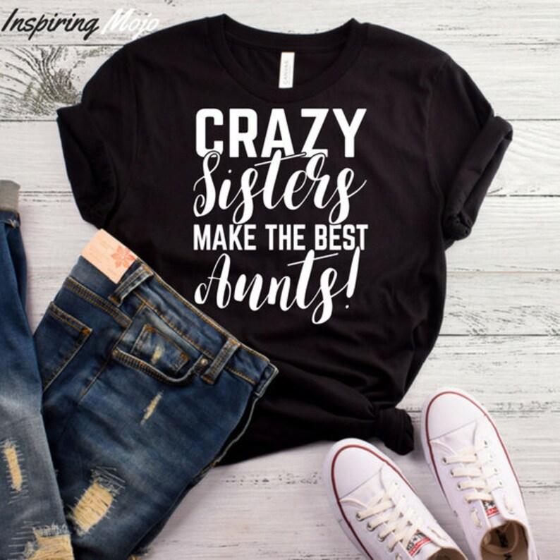 9c270f929 Crazy Sisters Make The Best Aunts T-Shirt New Aunt Shirt | Etsy