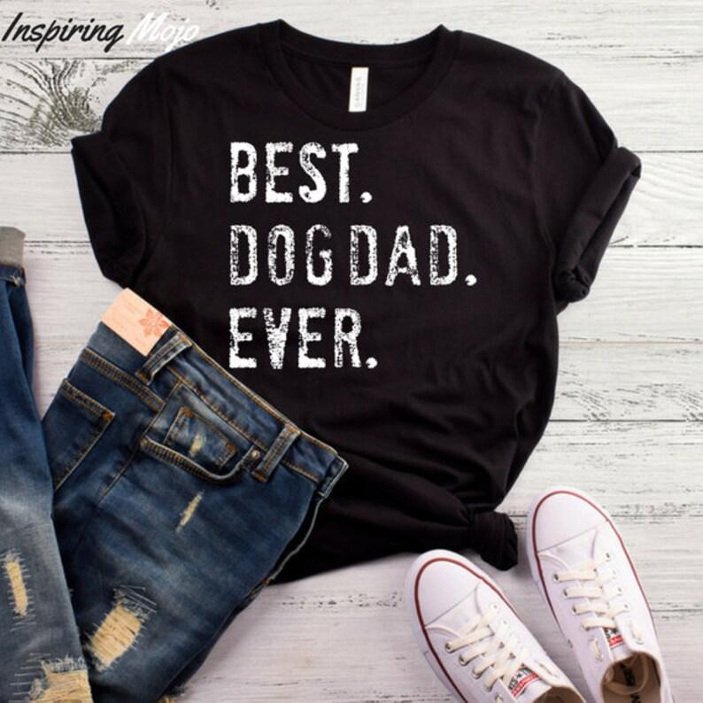 d6203c3e Best Dog Dad Ever T-Shirt Dog Dad Shirt Best Dog Dad Ever   Etsy