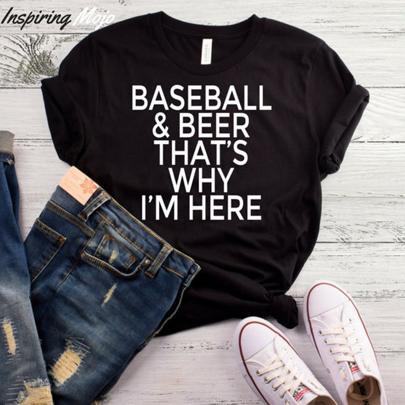 8cd8ba8e Baseball And Beer That's Why I'm Here T-Shirt Funny | Etsy