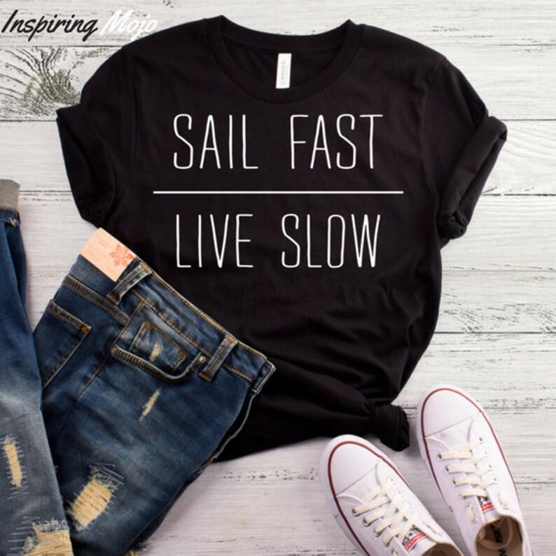 f3a2a26f82 Sail Fast Live Slow T-Shirt Captain Shirt Sailing Shirt | Etsy