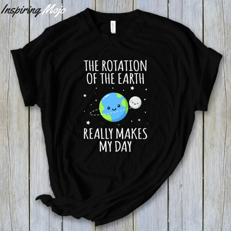 735a336f The Rotation Of The Earth Really Makes My Day T-Shirt Funny | Etsy
