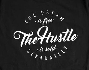 5eeb75f0f7a The Dream Is Free   Hustle Sold Separately - Shirts With Sayings -  Inspirational - Motivational - Shirt - Gifts - Real - Graduation gift