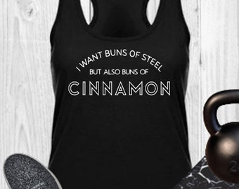 00a253f4b72607 I Want Buns Of Steel But Also Buns Of CINNAMON - Tank Top - Gym Shirts -  Funny - Exercise - Work Out - Fitness - Tanks - Body Pump - Gift