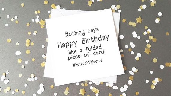 Funny Happy Birthday Card Blunt Card Sarcastic Card Etsy