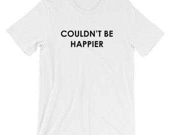 Couldn't Be Happier Feelgood T-shirt Happy Tee