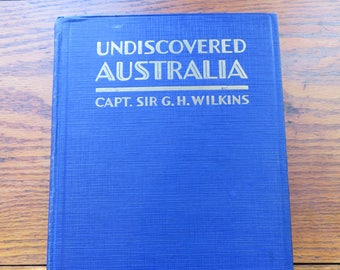 Undiscovered Australia Cap. Sir G.H Wilkens First American Edition 1929