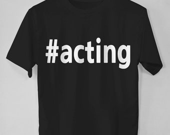 Theatre Shirt, Gift for Actor or Actress, Theatre Gift for Director, Drama Queen Shirt, Acting T-Shirt, Actor Tshirt, Hashtag Shirt, Acting