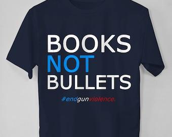 Gun Control Books Not Bullets Shirt, Protest Tshirt, Anti Gun Shirt, Political Shirts, Womens March Shirt, End Gun Violence, Gun Tshirt