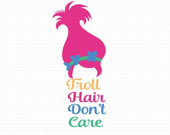 Troll Hair Don't Care, Cutting File, SVG, DXF, PNG, Vector File, Silhouette Cameo, Cricut Cut File, Trolls Svg