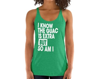 3e35d0029308e Funny Women s Fitness Tank Top - I know the Guac is Extra but so am I - Women s  Guacamole Tank - WRBT