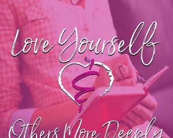 A woman's guide to love- 30 Day Challenge To Love Yourself & Others More Deeply