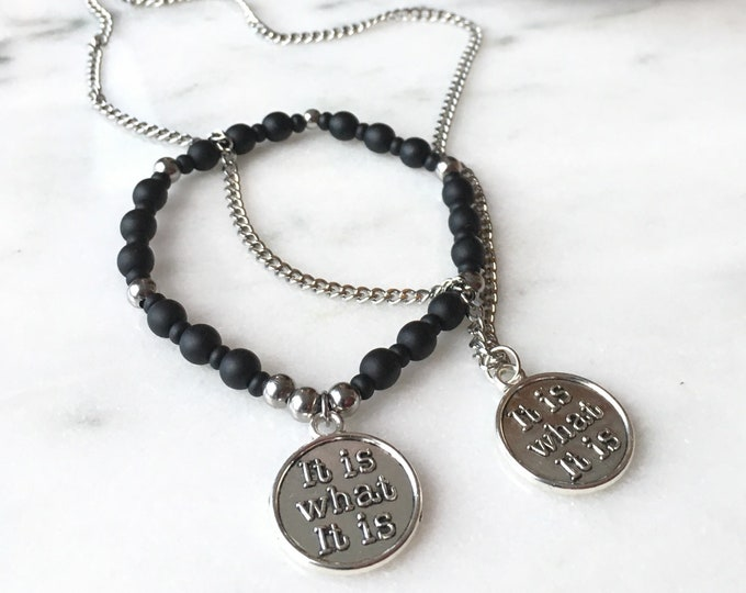 """Necklace and Bracelet set for Men and Women with charm statement """"It is what it is"""""""