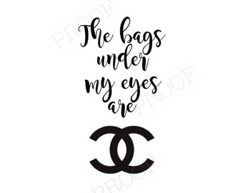 The bags under my eyes are Chanel print