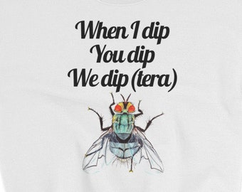 Pretty Fly - when I dip you dip we dip(tera) Sweatshirt (Message on Front)
