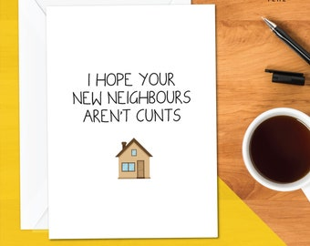 I Hope Your New Neighbours Aren't Cunts Card   Profanity Cards   New Home Cards   Card For Couples   New House Card Funny   Neighbours Funny