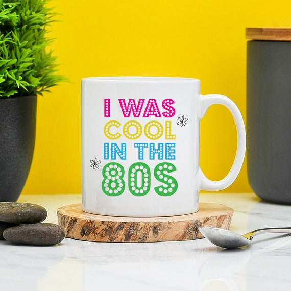 I Was Cool in the 80s Mug