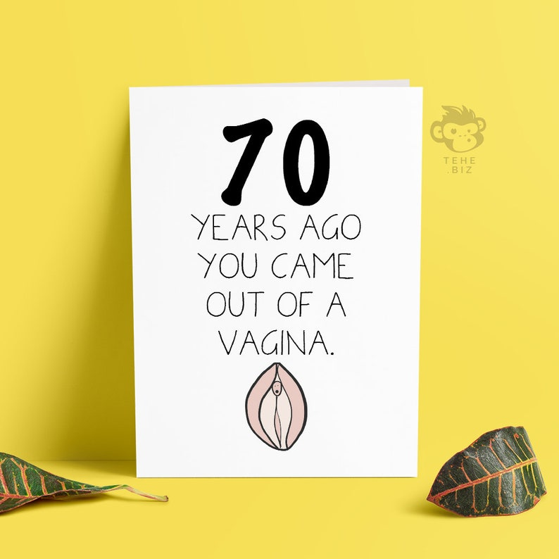 Funny And Rude 70th Birthday Card You Came Out Of A Vagina