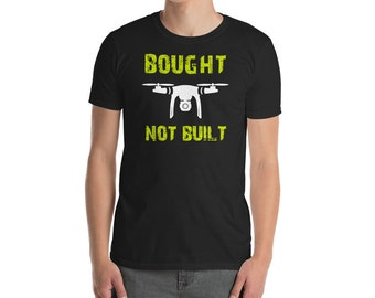 Bought not built funny drone t-shirt