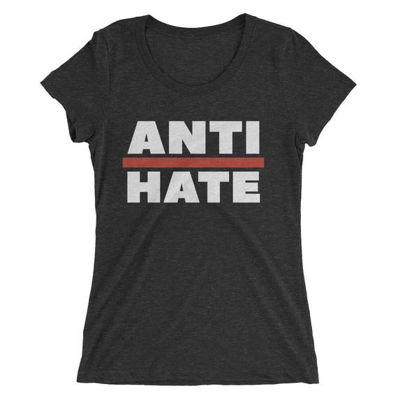 "Anti Trump Shirt ""ANTI-HATE""  - Women's Triblend Short Sleeve"