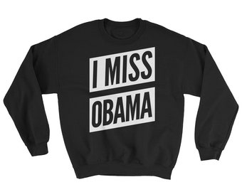 I Miss Obama Unisex Sweatshirt