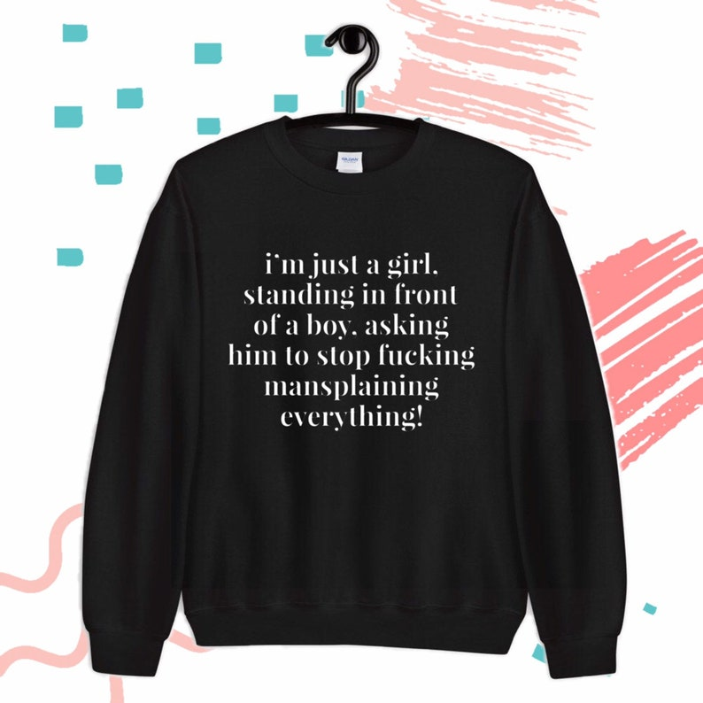 standing in front of a boy Sweater Unisex Printed Tops I\u2019m just a girl Feminist Girl Power Graphic Tees Mansplaining