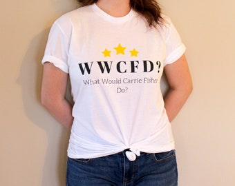 What Would Carrie Fisher Do? - Star Wars Princess Leia Carrie Fisher T-Shirt