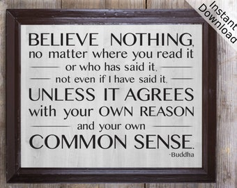 Believe nothing... unless it agrees with your own reason and your own common sense, Buddha Quote Printable, Wall Art, Landscape and Portrait