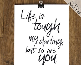 Life is tough, my darling, but so are you Printable, Portrait, Digital Download