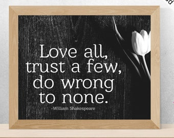 Love all, trust a few, do wrong to none - William Shakespeare Printable, Landscape, Digital Download