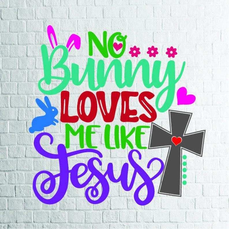 Buy 3 Get 1 Free 2 Styles No Bunny Loves Me Like Jesus Svg Etsy