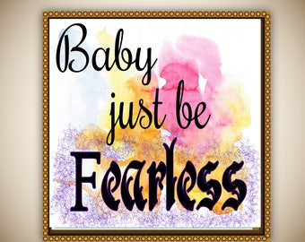 Cute quotes, downloadable prints, ,art  Inspirational quotes, Baby Just Be Fearless , digital print, , gift for her, birthday gift, wall art
