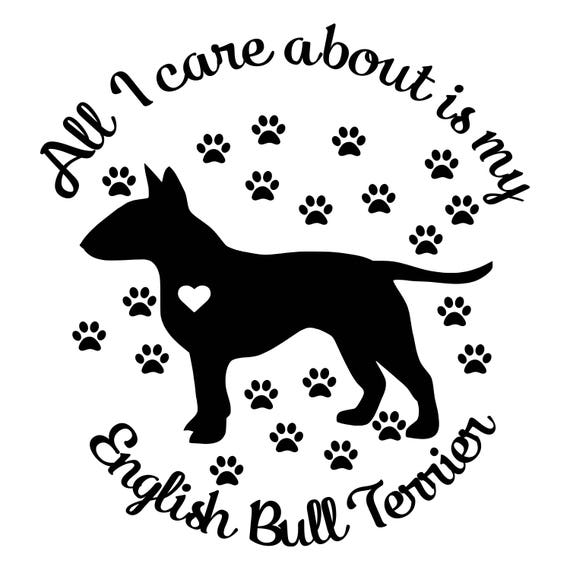 All I Care About Is My English Bull Terrier Svg Png Jpg Pdf Etsy